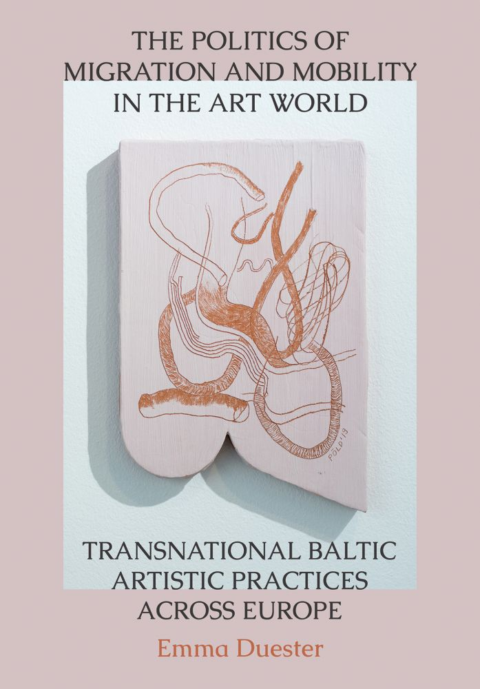 The Politics of Migration and Mobility in the Art World: Transnational Baltic Artistic Practices across Europe