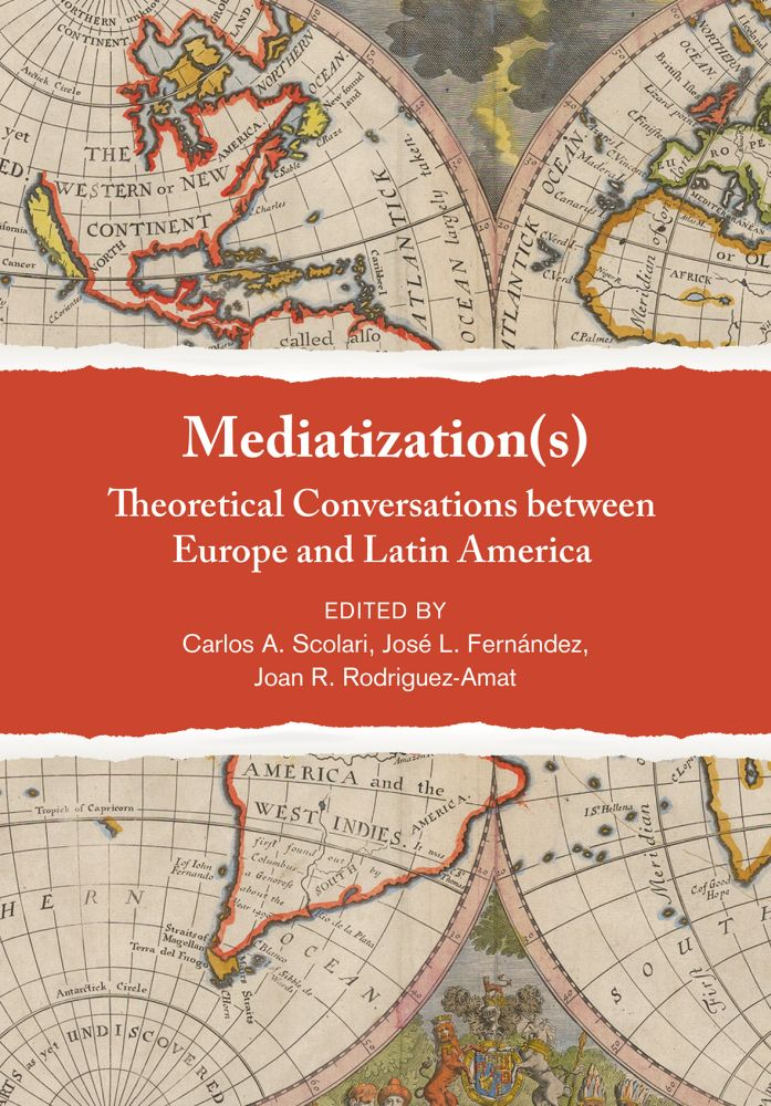 Mediatization(s): Theoretical Conversations between Europe and Latin America