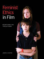 Feminist Ethics in Film: Reconfiguring Care through Cinema