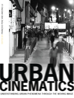 Urban Cinematics: Understanding Urban Phenomena through the Moving Image