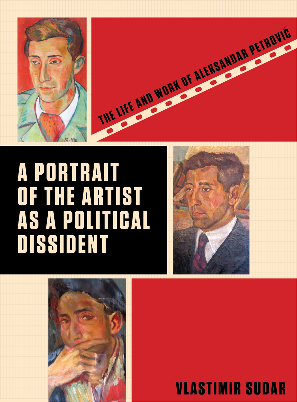 A Portrait of the Artist as a Political Dissident: The Life and Work of Aleksandar Petrovic