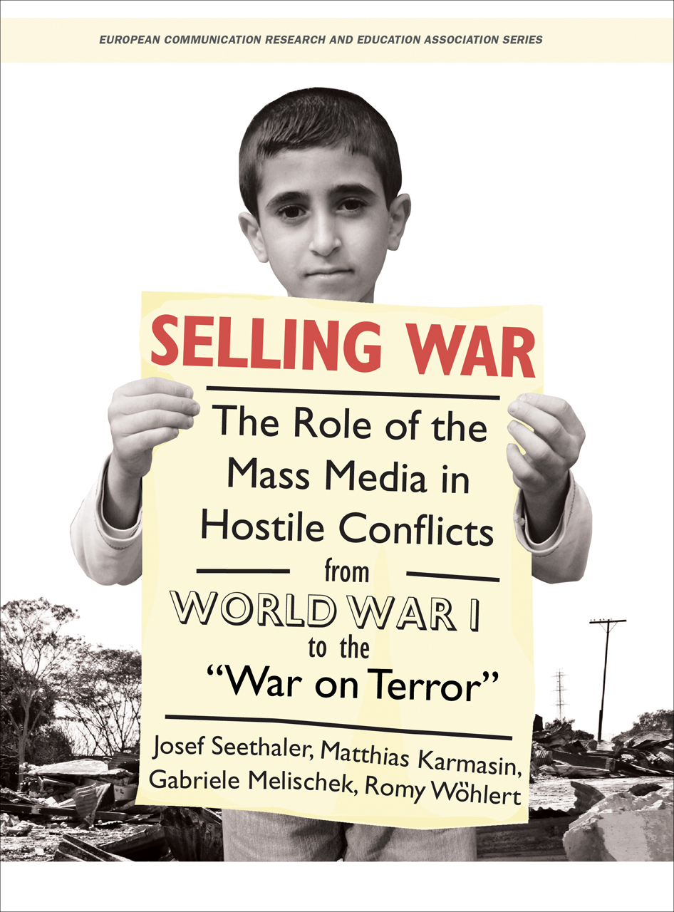 Selling War: The Role of the Mass Media in Hostile Conflicts from World War I to the