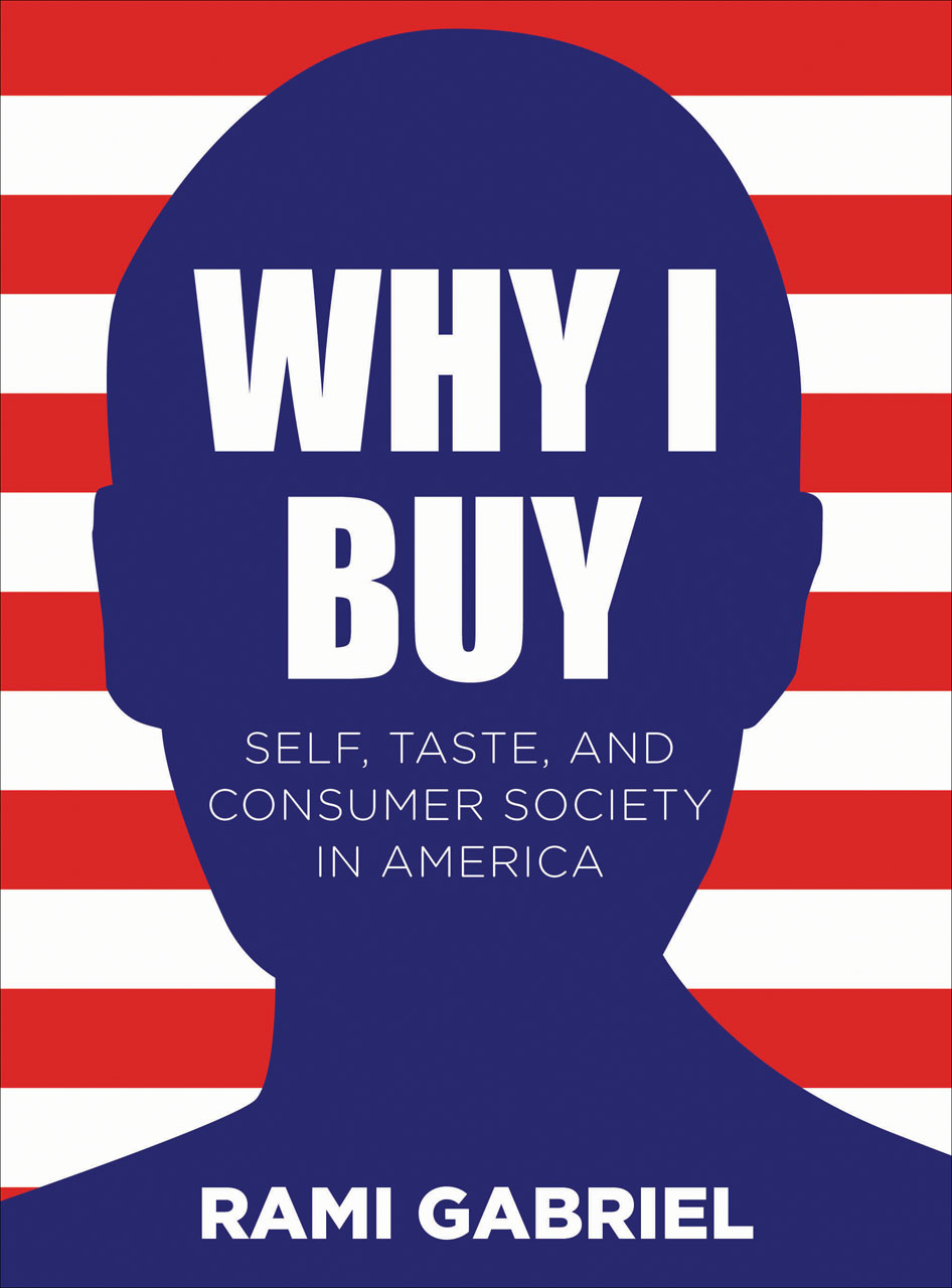 Why I Buy: Self, Taste, and Consumer Society in America