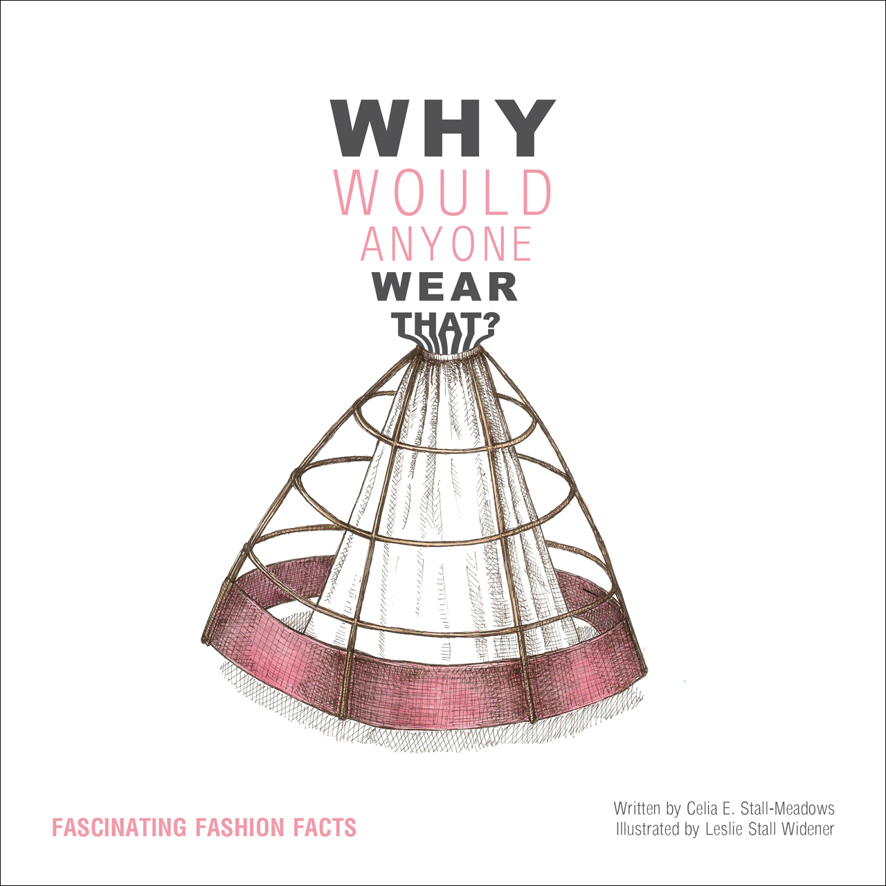 Why Would Anyone Wear That?: Fascinating Fashion Facts