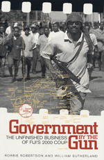 Government by the Gun: The Unfinished Business of Fiji's 2000 Coup