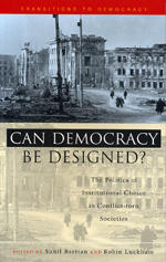 Can Democracy be Designed?: The Politics of Institutional Choice in Conflict-Torn Societies