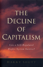 The Decline of Capitalism: Can a Self-Regulated Profits System Survive