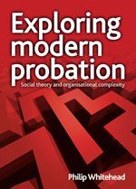 Exploring modern probation: Social theory and organisational complexity