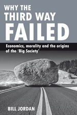Why the Third Way failed: Economics, morality and the origins of the 'Big Society'
