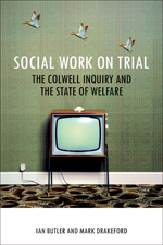 Social Work on Trial: The Colwell Inquiry and the State of Welfare