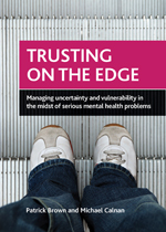 Trusting on the Edge: Managing Uncertainty and Vulnerability in the Midst of Serious Mental Health Problems
