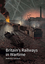 Britain's Railways in Wartime: The Nation's Lifeline