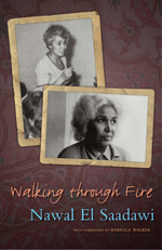 Walking through Fire: The Later Years of Nawal El Saadawi
