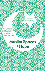 Muslim Spaces of Hope: Geographies of Possibility in Britain and the West