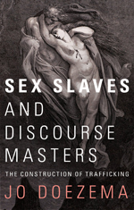 Sex Slaves and Discourse Masters: The Construction of Trafficking