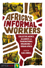 Africa's Informal Workers: Collective Agency, Alliances and Transnational Organizing in Urban Africa