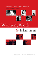 Women, Work and Islamism: Ideology and Resistance in Iran: Ideology and Resistance in Iran