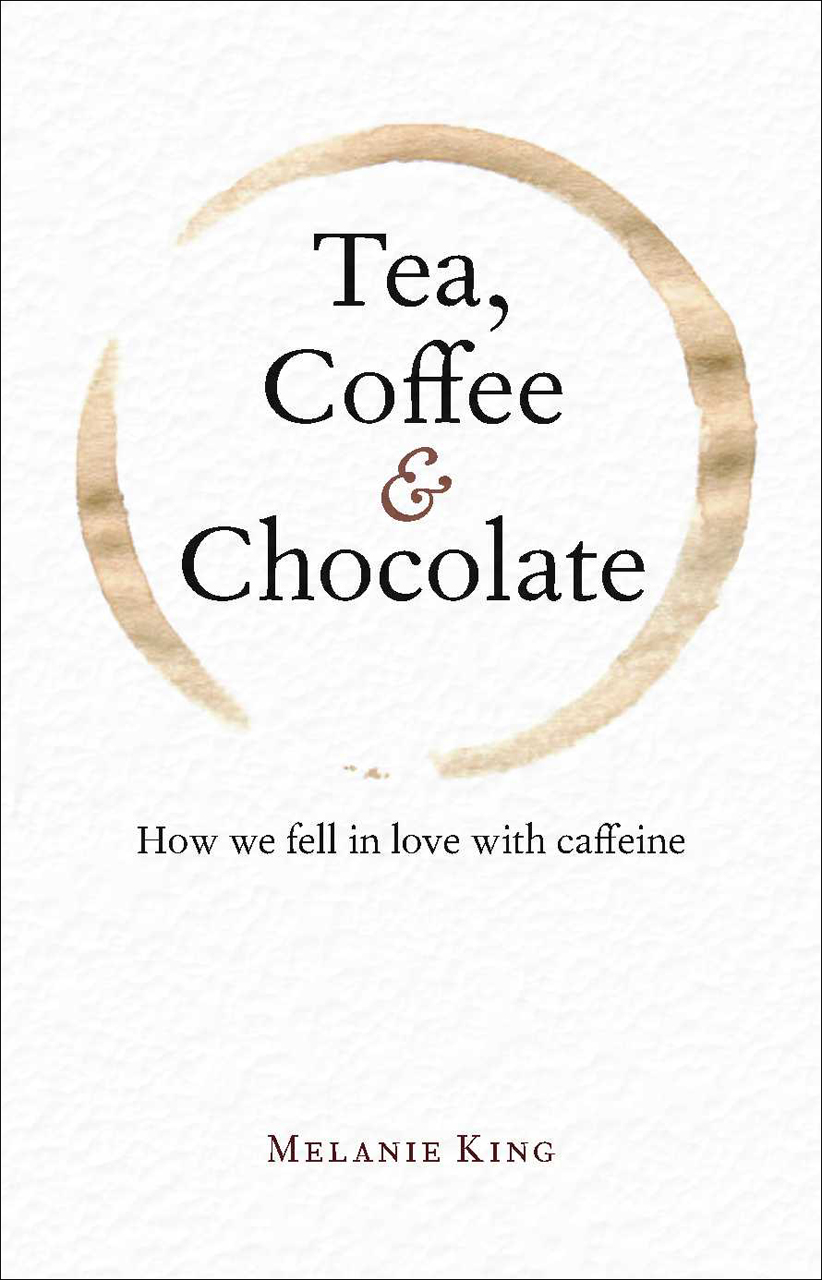 Tea, Coffee & Chocolate: How We Fell in Love with Caffeine