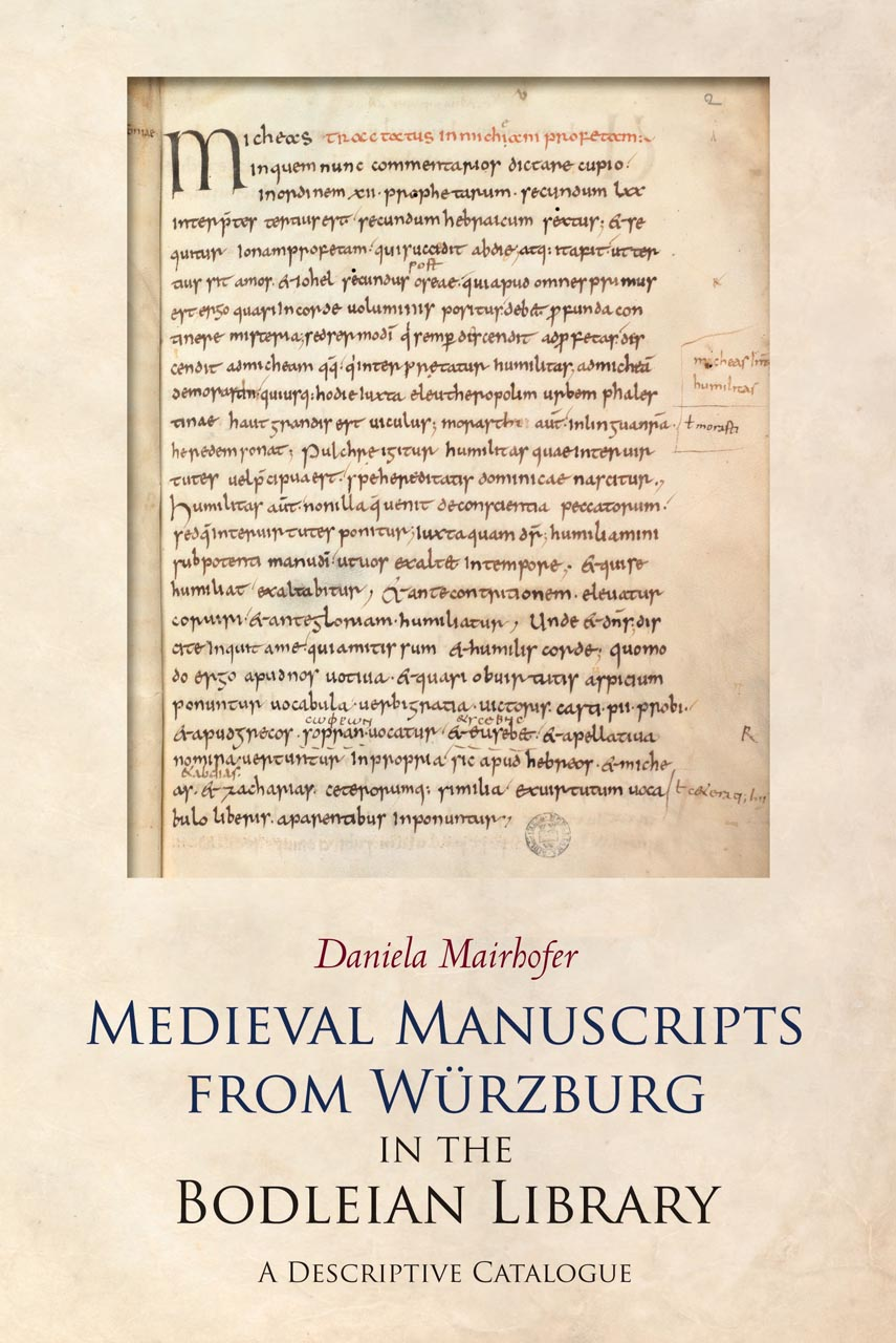 Medieval Manuscripts from Würzburg in the Bodleian Library: A Descriptive Catalogue