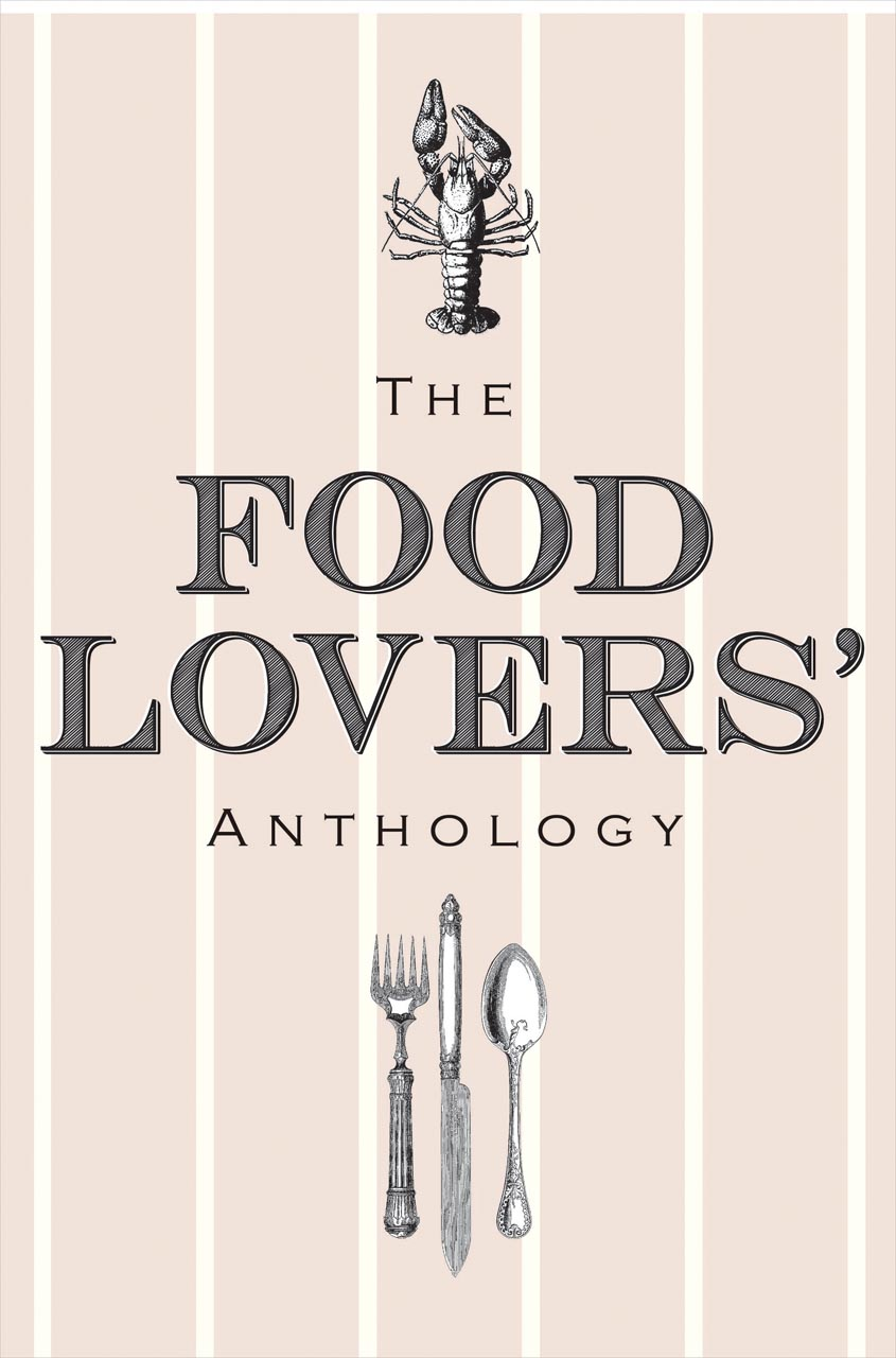 The Food Lovers' Anthology: A Literary Compendium