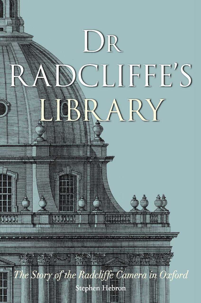 Dr Radcliffe's Library: The Story of the Radcliffe Camera in Oxford