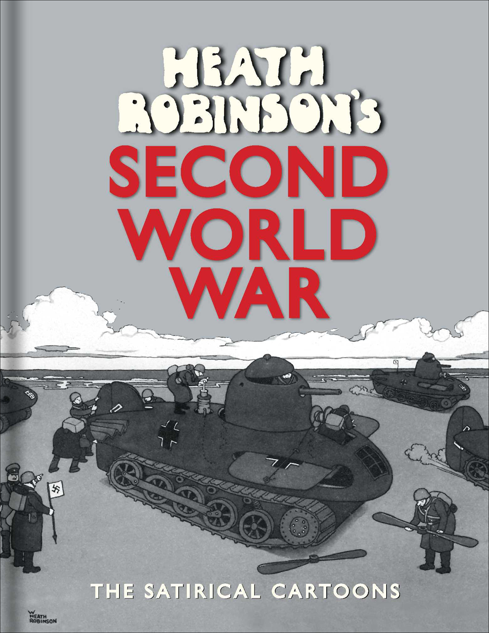 Heath Robinson's Second World War: The Satirical Cartoons
