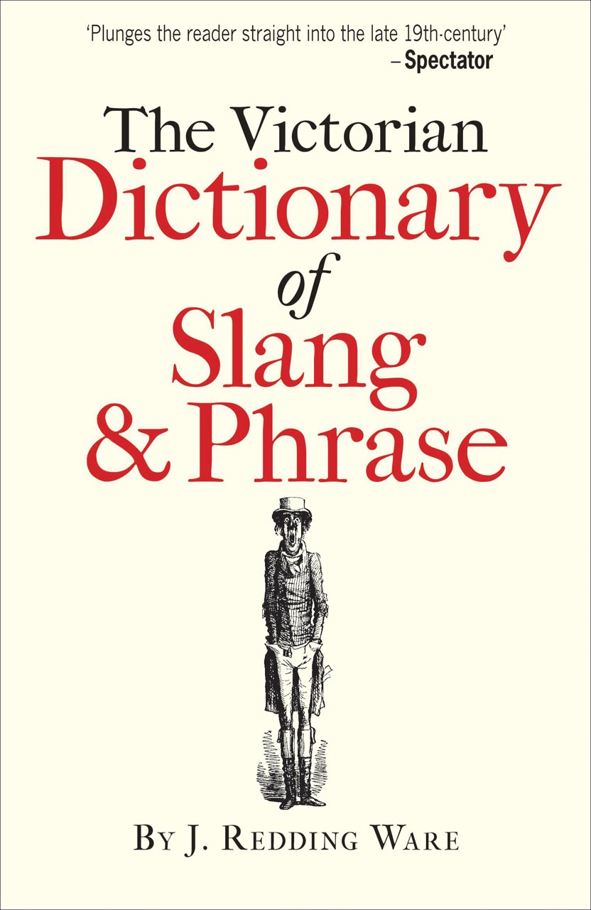The Victorian Dictionary of Slang & Phrase