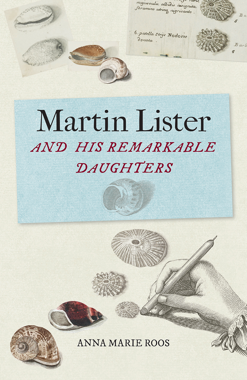 Martin Lister and his Remarkable Daughters: The Art of Science in the Seventeenth Century