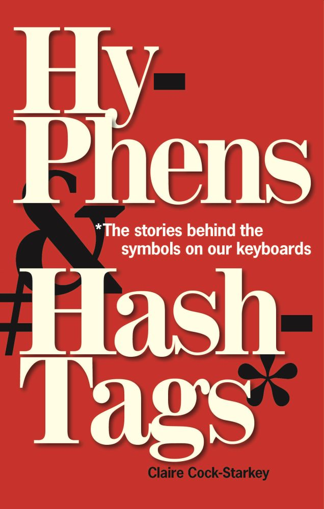 Hyphens & Hashtags*: *The stories behind the symbols on our keyboard