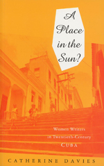 A Place in the Sun: Women Writers in Twentieth-Century Cuba