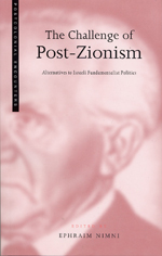 The Challenge of Post-Zionism: Alternatives to Israeli Fundamentalist Politics