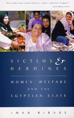Victims and Heroines: Women, Welfare and the Egyptian State