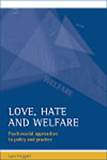 Love, hate and welfare: Pyschosocial approaches to policy and practice