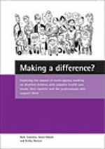 Making a difference?: Exploring the impact of multi-agency working on disabled children with complex health care needs, their families and the professionals who support them