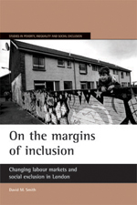 On the margins of inclusion: Changing labour markets and social exclusion in London
