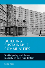 Building Sustainable Communities: Spatial Policy and Labour Mobility in Post-War Britain