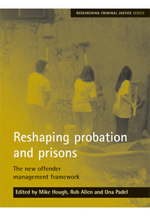Reshaping Probation and Prisons: The New Offender Management Framework