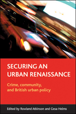 Securing an Urban Renaissance: Crime, Community, and British Urban Policy