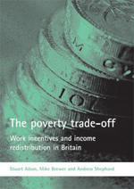The Poverty Trade-Off: Work Incentives and Income Redistribution in Britain