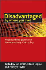 Disadvantaged by where you live?: Neighbourhood governance in contemporary urban policy