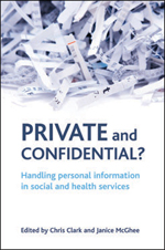 Private and Confidential?: Handling Personal Information in the Social and Health Services