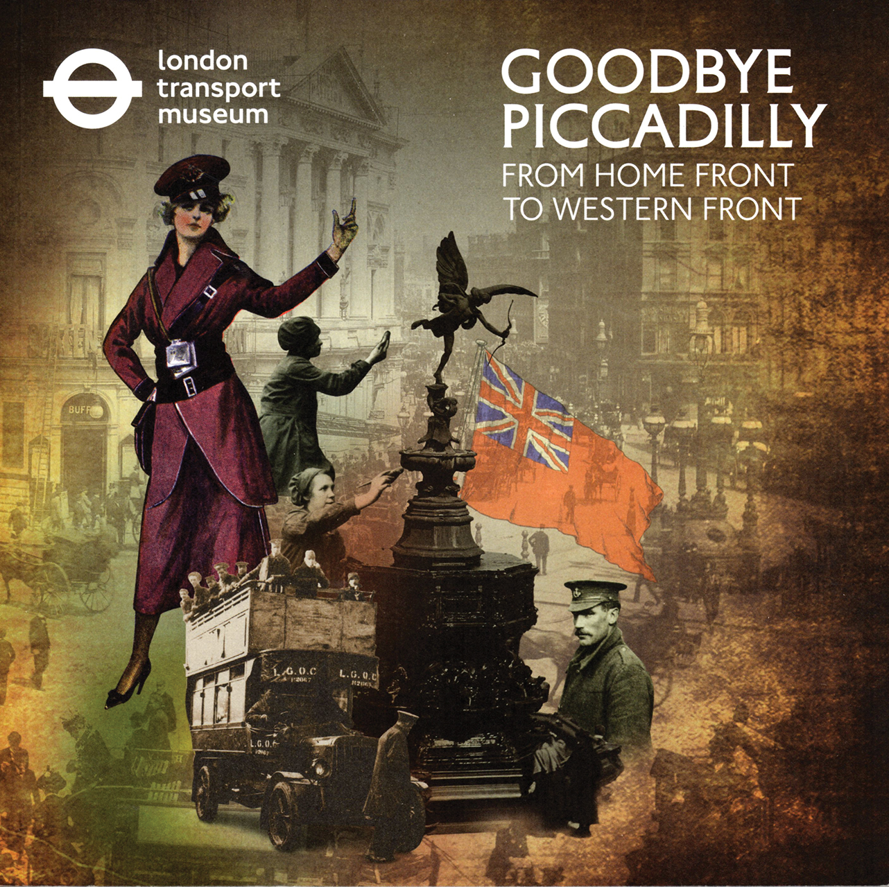 Goodbye Piccadilly: From Home Front to Western Front