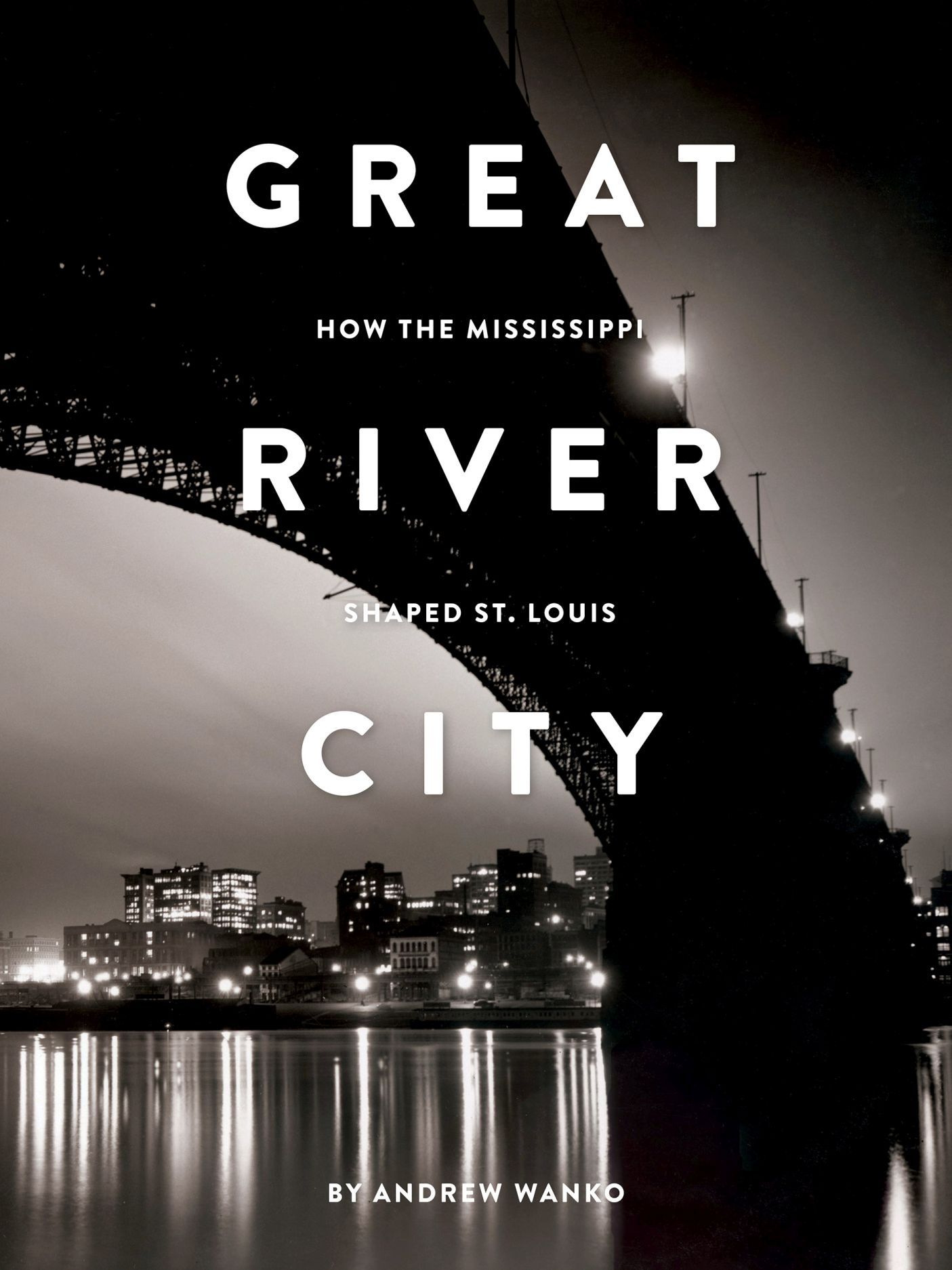 Great River City: How the Mississippi Shaped St. Louis