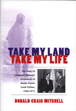Take My Land, Take My Life: The Story of Congress's Historic Settlement of Alaska Native Land Claims 1960-1971