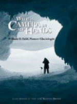 With a Camera in My Hands: William O. Field, Pioneer Glaciologist