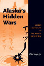 Alaska's Hidden Wars: Secret Campaigns on the North Pacific Rim