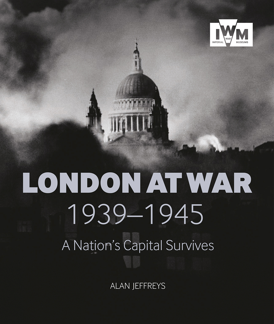 London at War 1939-1945: A Nation's Capital Survives