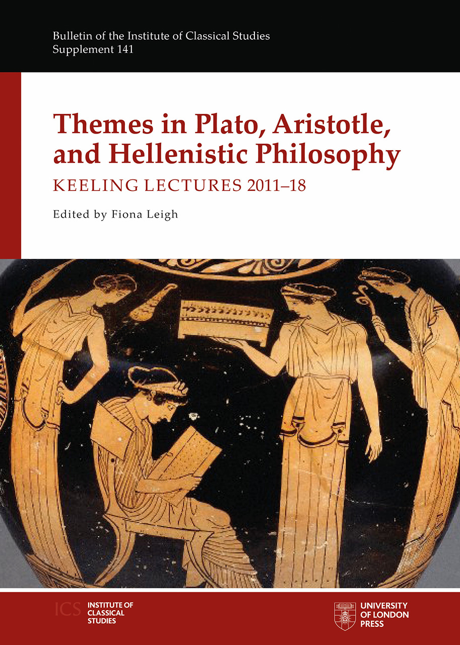 Themes in Plato, Aristotle, and Hellenistic Philosophy: Keeling Lectures 2011-18