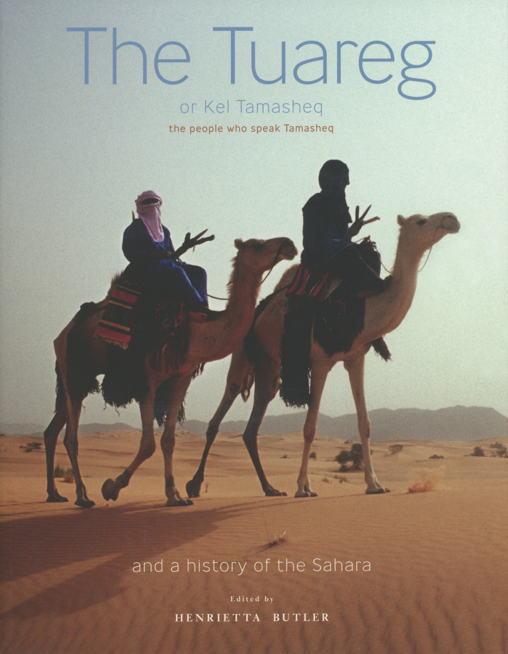 The Tuareg or Kel Tamasheq: The People Who Speak Tamasheq and a History of the Sahara
