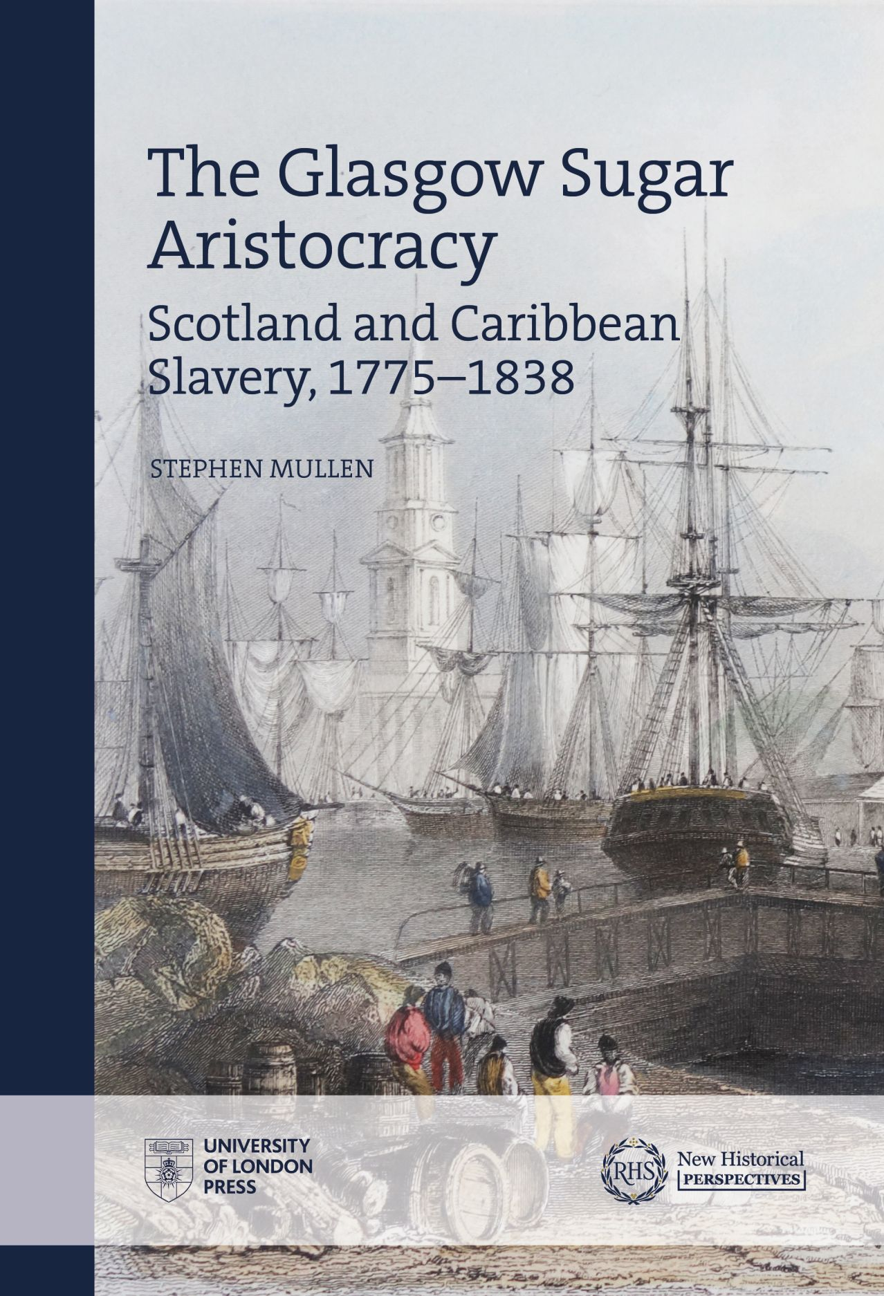 The Glasgow Sugar Aristocracy: Scotland and Caribbean Slavery, 1775-1838